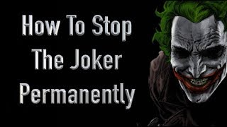 How To Stop The Joker Permanently (Without Taking His Life)