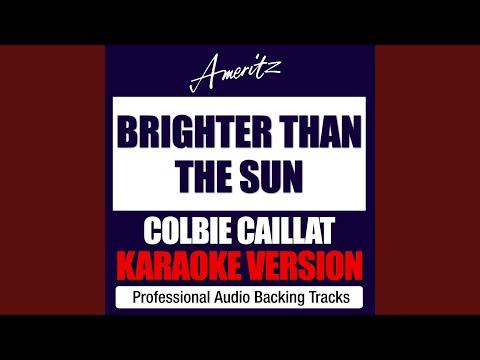 Brighter Than The Sun (Originally Performed By Colbie Caillat)