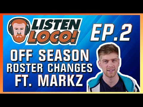 Listen Loco Ep. 2 - Off Season Roster Changes Ft. MarkZ