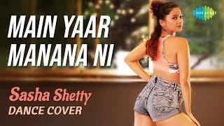 Main Yaar Manana Ni Dance Cover Sasha Shetty Yashita Sharma