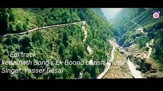 Ek Boond barish khuda kedarnath move full song by Yasser desai