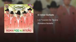 El Amor Soñado ♥♥♥los tucanes de tijuana
