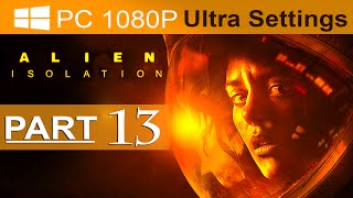 Alien Isolation Walkthrough Part 13 [1080p HD PC ULTRA] Alien Isolation Gameplay - No Commentary