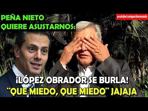 Peña Nieto ¡Nos quiere espantar! Y López Obrador se burla - Campechaneando