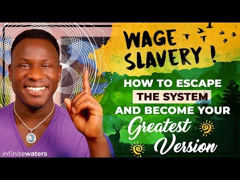 Wage Slavery! (How to Escape the System and Become Your Greatest Version)