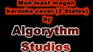 Man mast magan karaoke cover (2 States) by ALGORYTHM STUDIOS