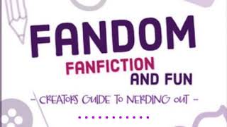 Intro: Fandom, Fanfiction and Fun - A Creators Guide To Nerding Out