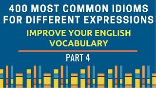 400 Most Common Idioms - Different Expressions - Part 4 - For UPSC CSE/ SSC CGL CHSL/ Bank/CDS/AFCAT