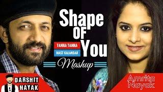 Shape Of You | Tanha Tanha | Kangana | Mashup by Amrita Nayak & Darshit Nayak