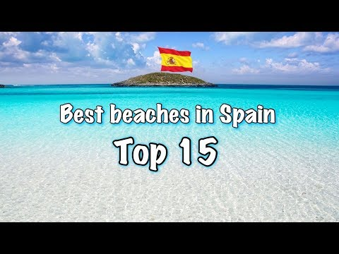 Top 15 Best Beaches In Spain 2018