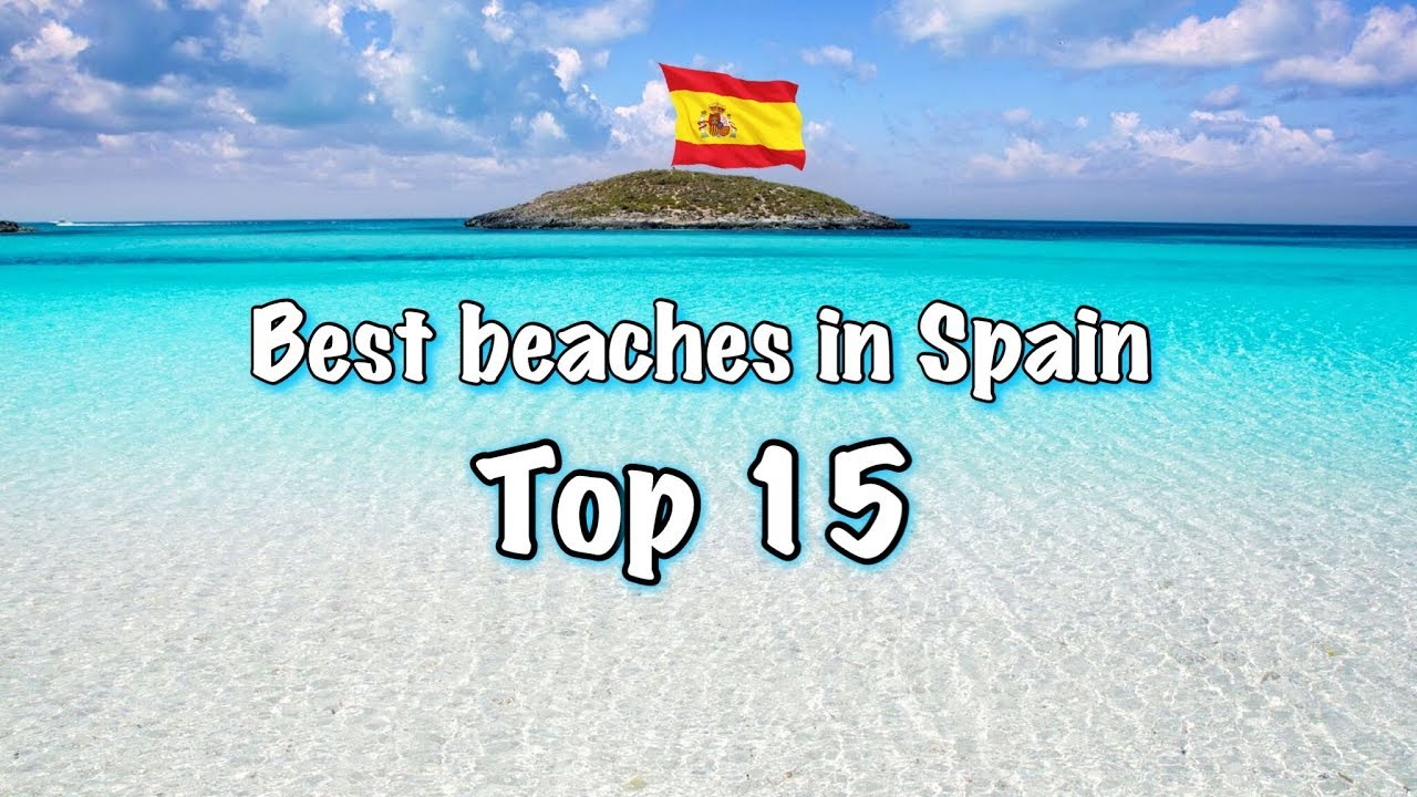 Top 15 Best Beaches In Spain 2020 Youtube