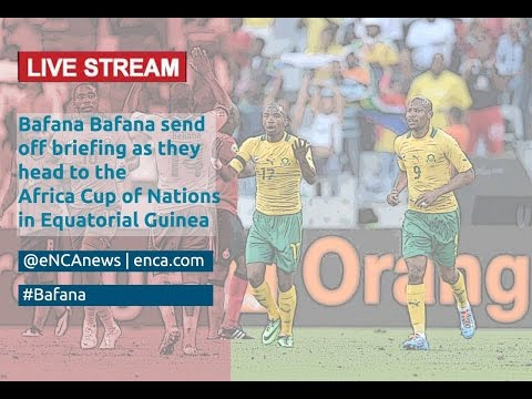 LIVE: Bafana Bafana AFCON send off