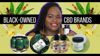 Minority Report | I Tried 4 #BLACKOWNED CBD BRANDS