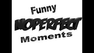 Funny Moments - NoPerfectGames
