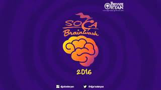 DJ Private Ryan Presents Soca Brainwash 2016 [Trinidad Carnival 2016 Soca Mix]