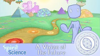 Spirit Science 0 ~ A Vision of the Future