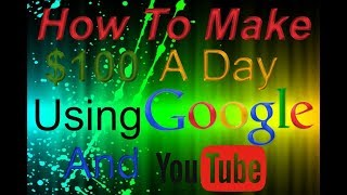 How to make $100 day Using Google and Youtube