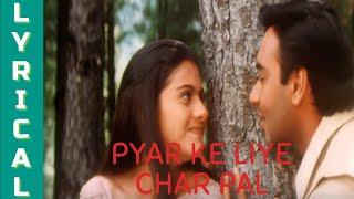 Pyar Ke Liye Char Pal | Dil Kya Kare | Alka Yagnik | Ajay Devgan | kajol | Lyrical | Bollywood Songs