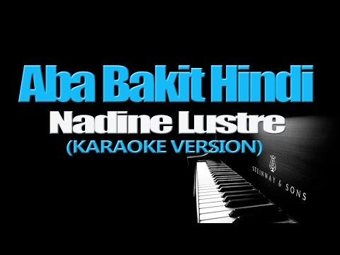 ABA BAKIT HINDI - Nadine Lustre (KARAOKE VERSION)