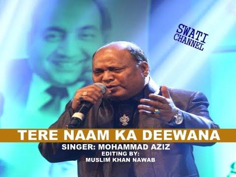 TERE NAAM KA DEEWANA ( Singer, Mohammad Aziz )