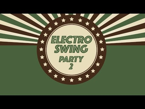 Electro Swing Best Of - Party Mix 2