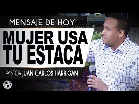 Mujer usa tu estaca - Pastor Juan Carlos Harrigan