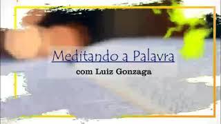 Meditando a Palavra 42 - Luiz Gonzaga - 17.06.21