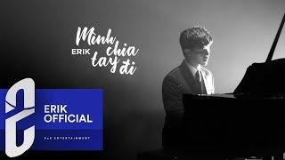 Mình Chia Tay Đi - Erik (Official MV)
