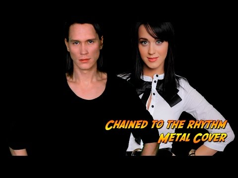 KATY PERRY - CHAINED TO THE RHYTHM (Metal Cover)