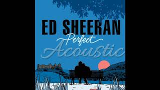 Ed Sheeran - Perfect [ Acoustic]