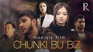 Chunki bu biz (musiqiy film) | Чунки бу биз (мусикий фильм)