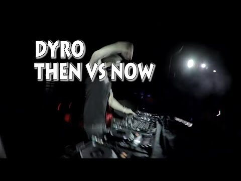 DYRO THEN VS NOW