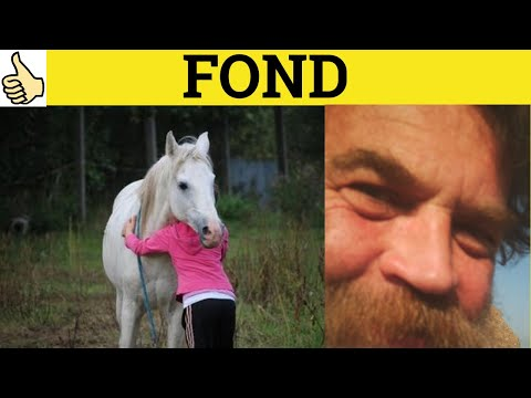 🔵 Fond Of - Fondness For - Fond Meaning - Fond Examples - Fond Definition