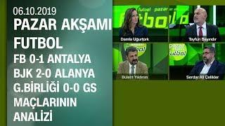 FB 0-1 Antalya, BJK 2-0 Alanya ve Gençlerbirliği 0-0 GS analizi - Pazar Akşamı Futbol 06.10.2019