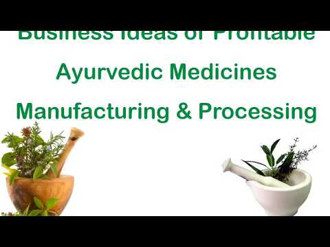 Business Ideas of Profitable Ayurvedic Medicines Manufacturing & Processing