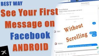 How to see the first Facebook message on Messenger [ANDROID] in 2018