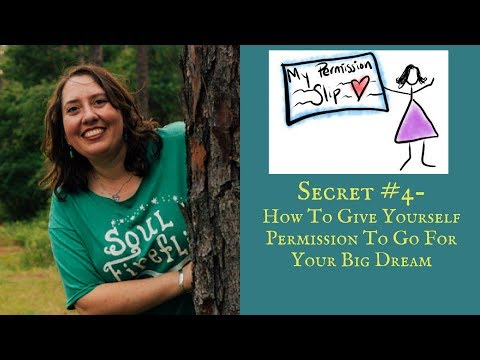 Secret #4 - How To Give Yourself Permission To Go For Your Big Dream