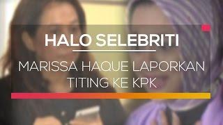 Marissa Haque Laporkan Titing Ke KPK - Halo Selebriti