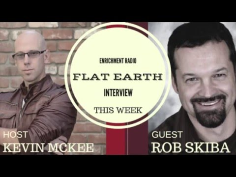 The Flat Earth. Is Science a Lie? Rob Skiba's provoking interview on Enrichment Radio.