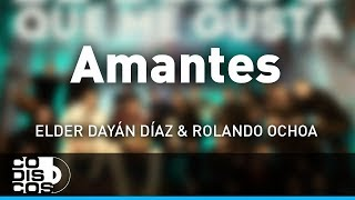 Amantes, Elder Dayán Díaz y Rolando Ochoa - Audio