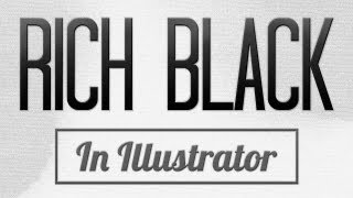How To Get Rich Black In Adobe Illustrator