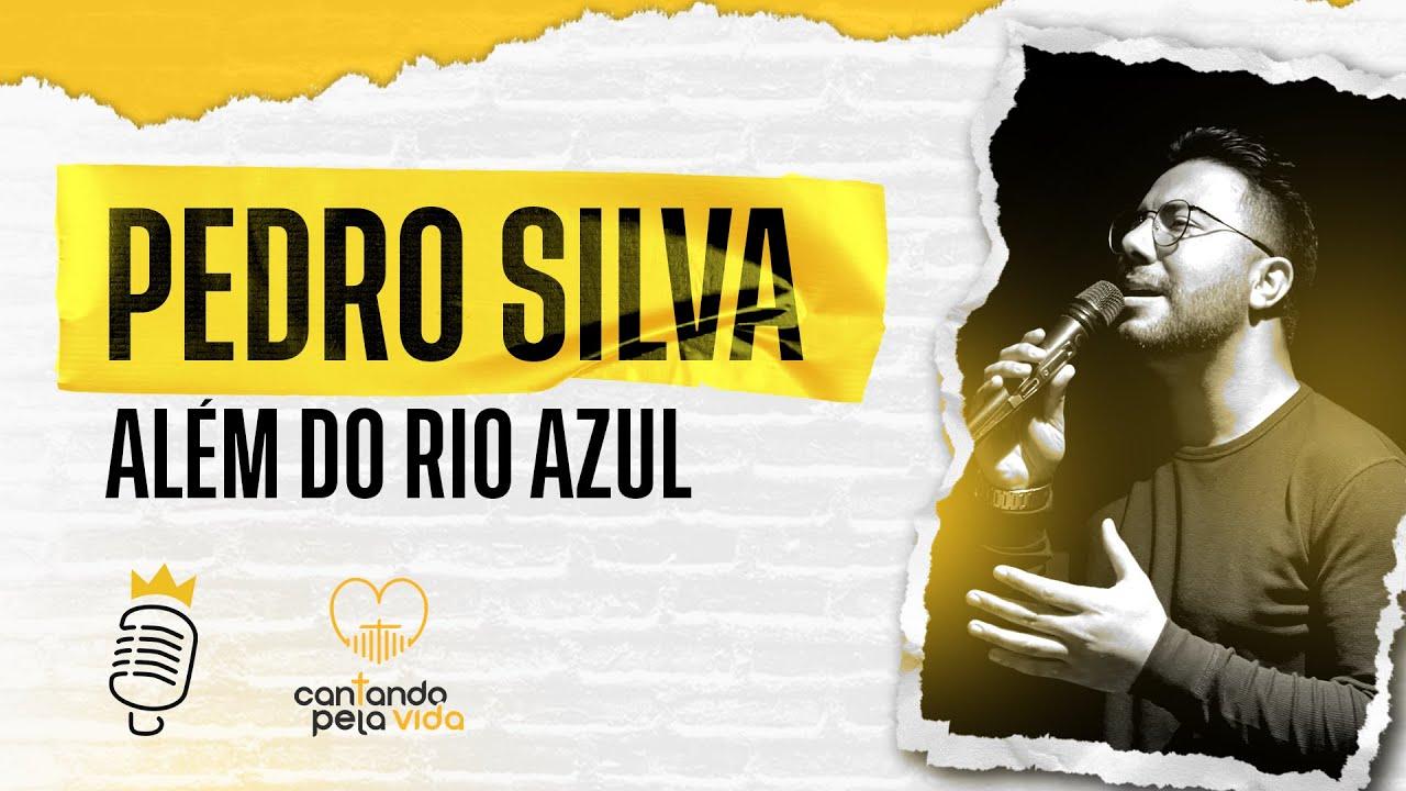 ALÉM DO RIO AZUL   PEDRO SILVA   A BATALHA DOS COVERS   CANTANDO PELA VIDA