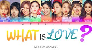 TWICE - WHAT IS LOVE ? - COLOR CODED LYRICS (HAN /ROM /ENG)
