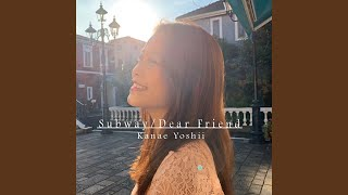 Provided to YouTube by TuneCore Japan Subway · Kanae Yoshii Subway / Dear Friend ℗ 2020 Kanae Yoshii Released on: 2020-04-17 Composer: Miku Sawai ...