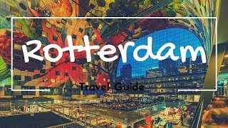 ROTTERDAM Travel Guide, best place to visit in rotterdam !!