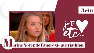 Marine Noret - Sa victoire sur l'anorexie - Je t'aime etc S03