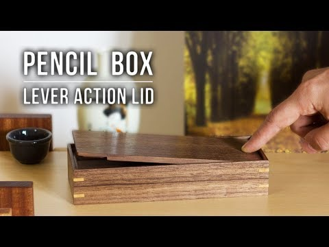 Making Pen & Pencil Boxes with Lever Action Lids