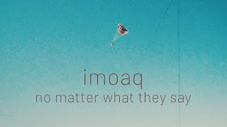 imoaq - No Matter What They Say