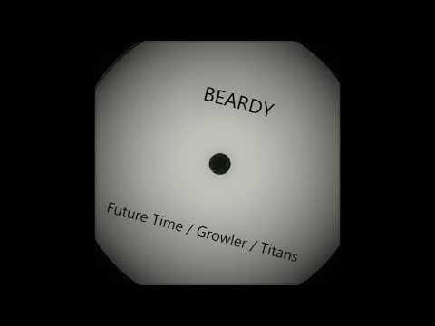 Beardy - Future Time / Growler / Titans