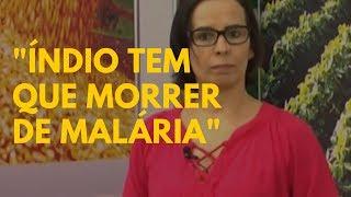 Apresentadora de TV diz que índio de verdade tem que morrer de malária